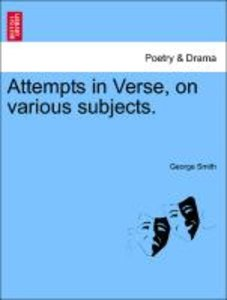 Attempts in Verse, on various subjects.