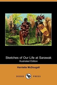 Sketches of Our Life at Sarawak (Illustrated Edition) (Dodo Pres
