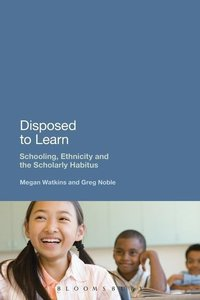 Disposed to Learn: Schooling, Ethnicity and the Scholarly Habitu