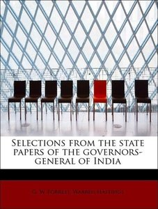 Selections from the state papers of the governors-general of Ind