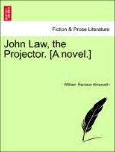 John Law, the Projector. [A novel.] Vol. III.