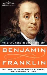 The Autobiography of Benjamin Franklin, Including Poor Richard's