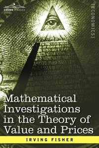 Mathematical Investigations in the Theory of Value and Prices, a