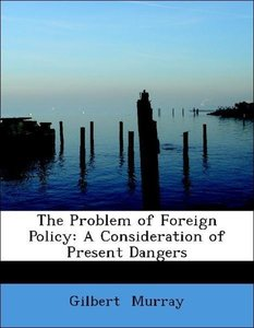 The Problem of Foreign Policy: A Consideration of Present Danger
