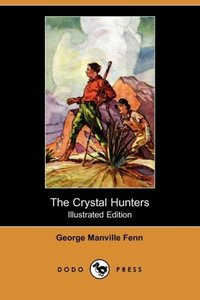 The Crystal Hunters (Illustrated Edition) (Dodo Press)