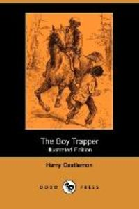 The Boy Trapper (Illustrated Edition) (Dodo Press)