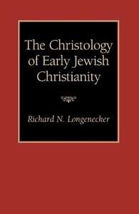The Christology of Early Jewish Christianity