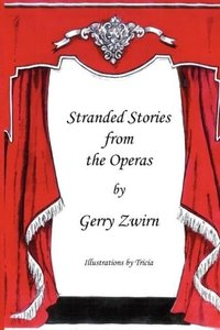 Stranded Stories from the Operas - A Humorous Synopsis of the Gr