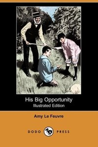 His Big Opportunity (Illustrated Edition) (Dodo Press)
