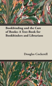 Bookbinding and the Care of Books: A Text-Book for Bookbinders a