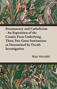 Freemasonry and Catholicism - An Exposition of the Cosmic Facts