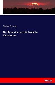 Der Kronprinz und die deutsche Kaiserkrone