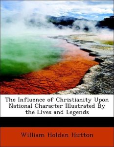 The Influence of Christianity Upon National Character Illustrate