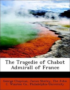 The Tragedie of Chabot Admirall of France