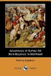 Adventures of Buffalo Bill from Boyhood to Manhood (Dodo Press)