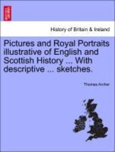 Pictures and Royal Portraits illustrative of English and Scottis