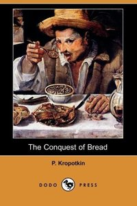 The Conquest of Bread (Dodo Press)
