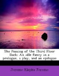 The Passing of the Third Floor Back; An idle fancy in a prologue