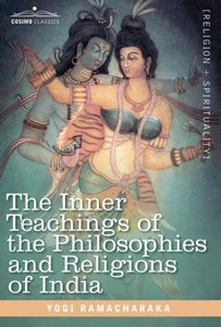The Inner Teachings of the Philosophies and Religions of India