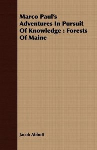 Marco Paul's Adventures in Pursuit of Knowledge: Forests of Main