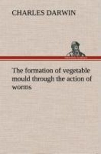 The formation of vegetable mould through the action of worms, wi