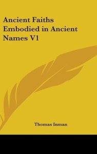 Ancient Faiths Embodied in Ancient Names V1
