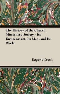 The History of the Church Missionary Society - Its Environment,