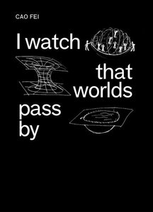 Cao Fei: I watch that worlds pass by