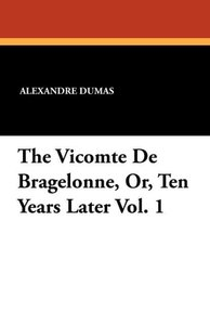 The Vicomte de Bragelonne, Or, Ten Years Later Vol. 1
