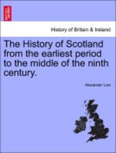 The History of Scotland from the earliest period to the middle o