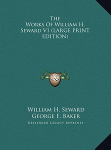 The Works Of William H. Seward V1 (LARGE PRINT EDITION)