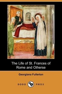 The Life of St. Frances of Rome and Others (Dodo Press)