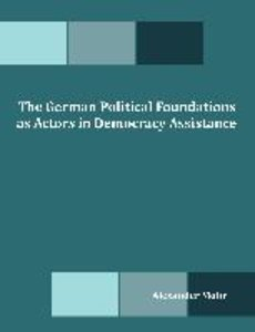 The German Political Foundations as Actors in Democracy Assistan