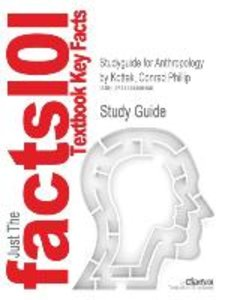 Studyguide for Anthropology by Kottak, Conrad Phillip, ISBN 9780