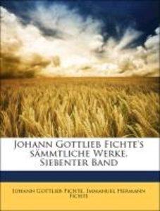 Johann Gottlieb Fichte's sämmtliche Werke. Siebenter Band