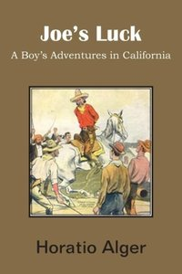 Joe's Luck, a Boy's Adventures in California