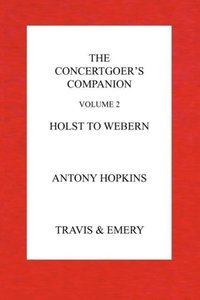 The Concertgoer's Companion - Holst to Webern