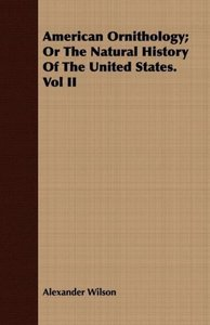 American Ornithology; Or The Natural History Of The United State