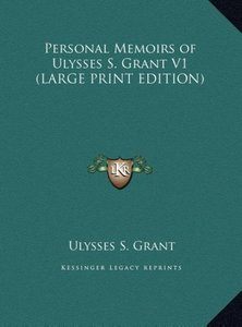 Personal Memoirs of Ulysses S. Grant V1 (LARGE PRINT EDITION)
