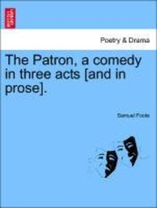 The Patron, a comedy in three acts [and in prose].