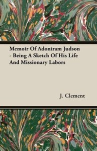 Memoir Of Adoniram Judson - Being A Sketch Of His Life And Missi