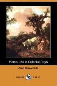 Home Life in Colonial Days (Dodo Press)
