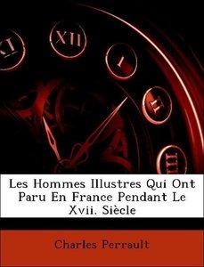 Les Hommes Illustres Qui Ont Paru En France Pendant Le Xvii. Siè