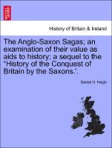 The Anglo-Saxon Sagas; an examination of their value as aids to