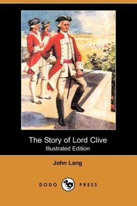 The Story of Lord Clive (Illustrated Edition) (Dodo Press)
