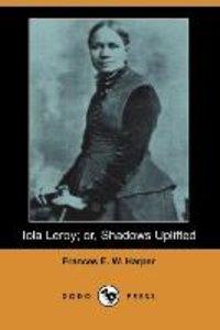 Iola Leroy; Or, Shadows Uplifted
