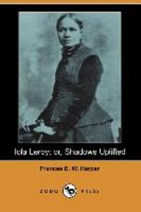 Iola Leroy; Or, Shadows Uplifted