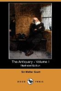 The Antiquary - Volume I (Illustrated Edition) (Dodo Press)
