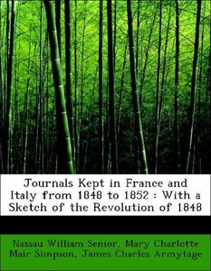 Journals Kept in France and Italy from 1848 to 1852 : With a Ske