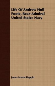 Life Of Andrew Hull Foote, Rear-Admiral United States Navy